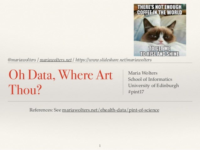 @mariawolters / mariawolters.net / https://www.slideshare.net/mariawolters Oh Data, Where Art Thou? Maria Wolters School o...