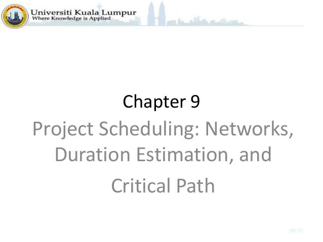 Chapter 9 Project Scheduling: Networks, Duration Estimation, and Critical Path 09-01