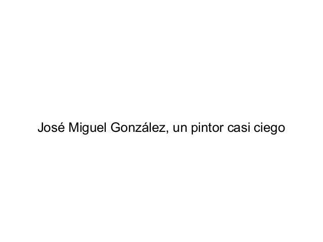 José Miguel González, un pintor casi ciego