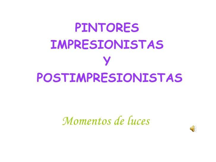 PINTORES  IMPRESIONISTAS  Y  POSTIMPRESIONISTAS Momentos de luces