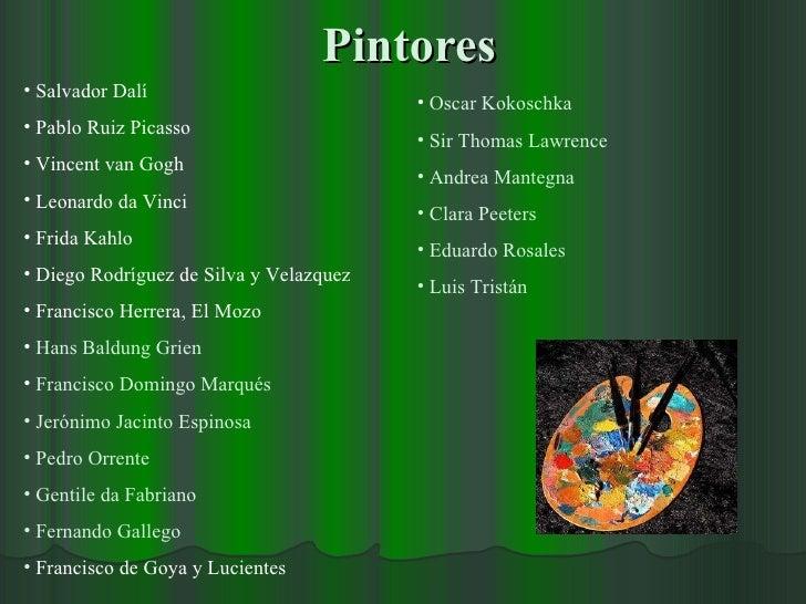 Pintores <ul><li>Salvador Dalí </li></ul><ul><li>Pablo Ruiz Picasso </li></ul><ul><li>Vincent van Gogh </li></ul><ul><li>L...