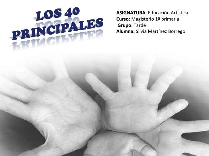 ASIGNATURA : Educación Artística Curso:  Magisterio 1º primaria Grupo : Tarde Alumna:  Silvia Martínez Borrego