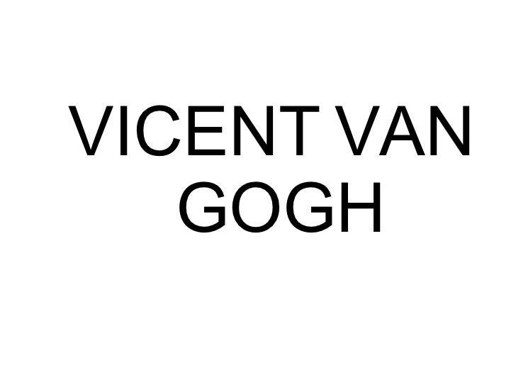 <ul><ul><li>VICENT VAN GOGH </li></ul></ul>