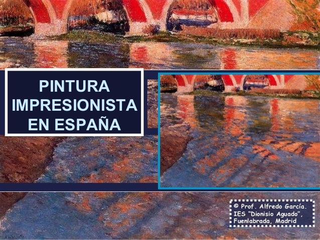 """PINTURA  IMPRESIONISTA  EN ESPAÑA  © Prof. Alfredo García.  IES """"Dionisio Aguado"""",  Fuenlabrada, Madrid"""