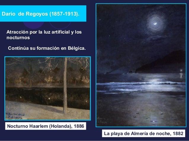 Darío de Regoyos (1857-1913).  Nocturno Haarlem (Holanda), 1886  La playa de Almería de noche, 1882  Atracción por la luz ...