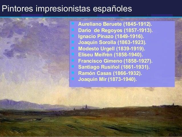 Pintores impresionistas españoles   Aureliano Beruete (1845-1912).   Darío de Regoyos (1857-1913).   Ignacio Pinazo (18...