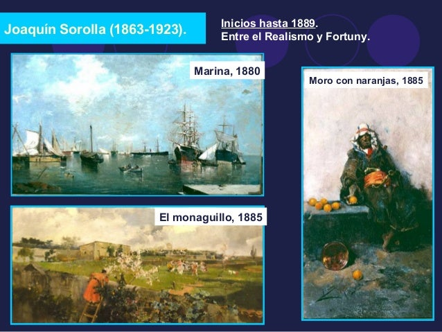 Joaquín Sorolla (1863-1923).  Inicios hasta 1889.  Entre el Realismo y Fortuny.  Moro con naranjas, 1885  Marina, 1880  El...