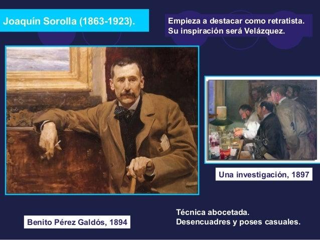 Joaquín Sorolla (1863-1923). Empieza a destacar como retratista.  Su inspiración será Velázquez.  Benito Pérez Galdós, 189...
