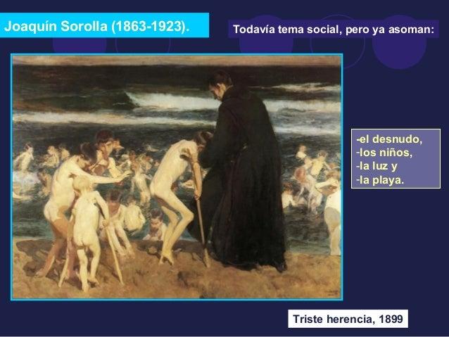 Joaquín Sorolla (1863-1923).  Todavía tema social, pero ya asoman:  -el desnudo,  -los niños,  -la luz y  -la playa.  Tris...