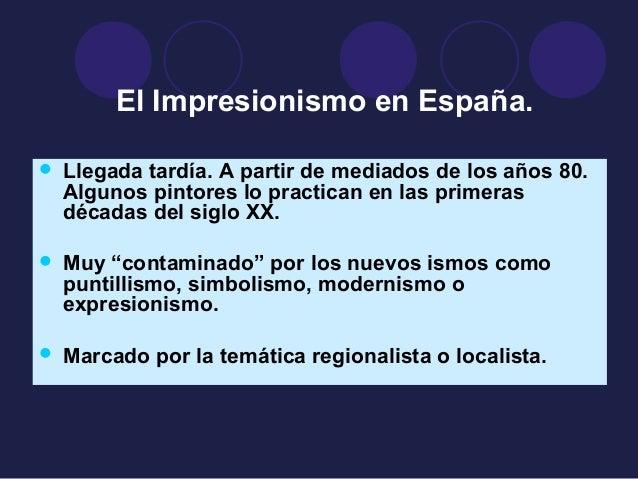 El Impresionismo en España.   Llegada tardía. A partir de mediados de los años 80.  Algunos pintores lo practican en las ...