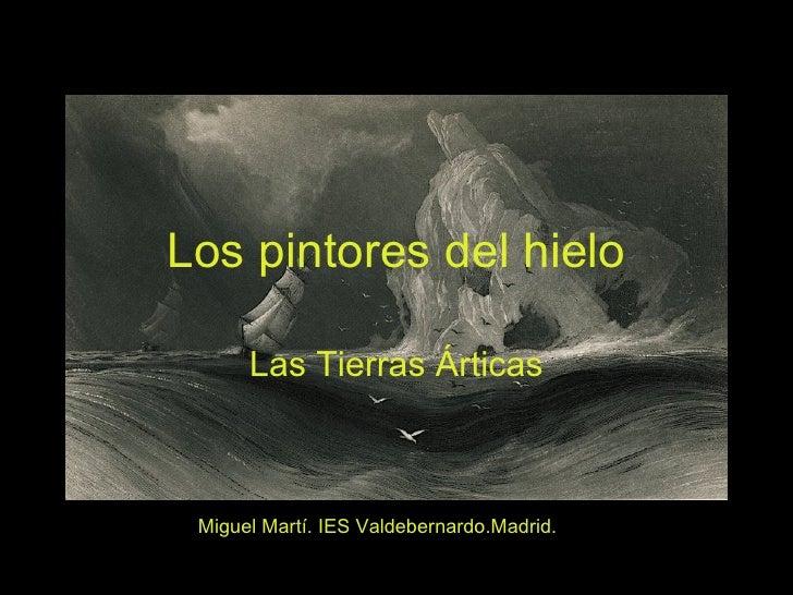 Los pintores del hielo        Las Tierras Árticas     Miguel Martí. IES Valdebernardo.Madrid.