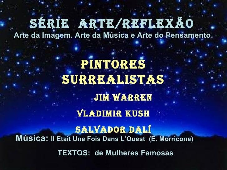 SÉRIE ARTE/REFLEXÃOArte da Imagem. Arte da Música e Arte do Pensamento               PInTORES             SuRREALISTAS    ...