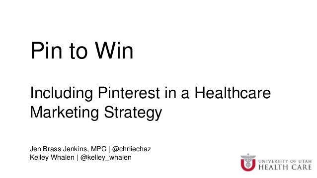 Pin to Win Including Pinterest in a Healthcare Marketing Strategy Jen Brass Jenkins, MPC | @chrliechaz Kelley Whalen | @ke...