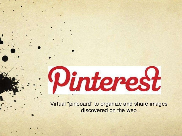 """Virtual """"pinboard"""" to organize and share images             discovered on the web"""