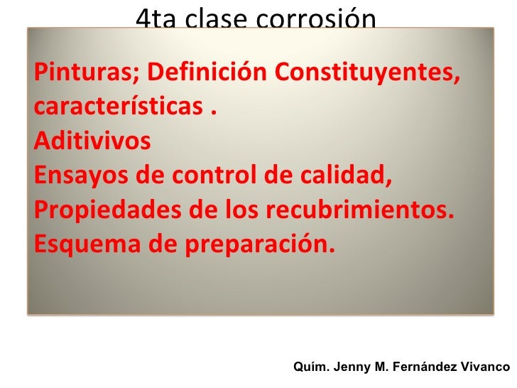 4ta clase corrosiónPinturas; Definición Constituyentes,características .AditivivosEnsayos de control de calidad,Propiedade...