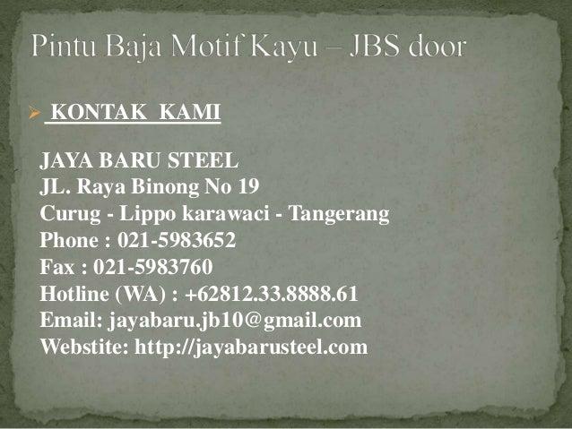 JAYA BARU STEEL JL. Raya Binong No 19 Curug - Lippo karawaci - Tangerang Phone : 021-5983652 Fax : 021-5983760 Hotline (WA...