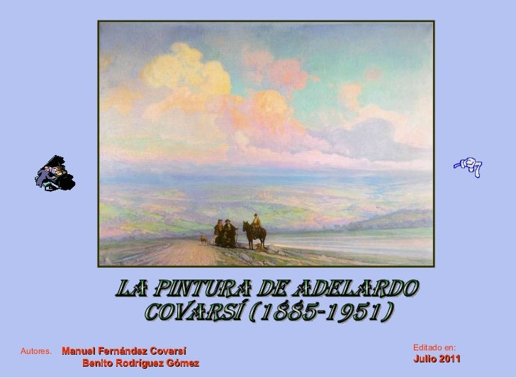 La pintura de ADELARDO COVARSÍ (1885-1951) Autores.   Manuel Fernández Covarsí  Benito Rodríguez Gómez  Editado en: Julio ...