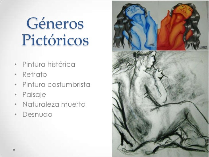 Géneros    Pictóricos•   Pintura histórica•   Retrato•   Pintura costumbrista•   Paisaje•   Naturaleza muerta•   Desnudo