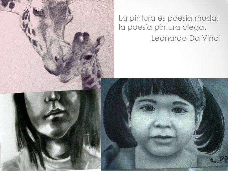La pintura es poesía muda;la poesía pintura ciega.         Leonardo Da Vinci