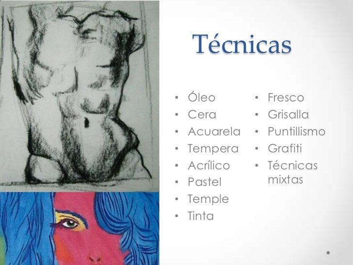 Técnicas•   Óleo       •   Fresco•   Cera       •   Grisalla•   Acuarela   •   Puntillismo•   Tempera    •   Grafiti•   Ac...