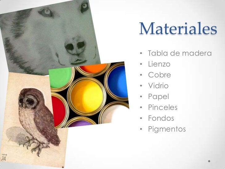 Materiales•   Tabla de madera•   Lienzo•   Cobre•   Vidrio•   Papel•   Pinceles•   Fondos•   Pigmentos