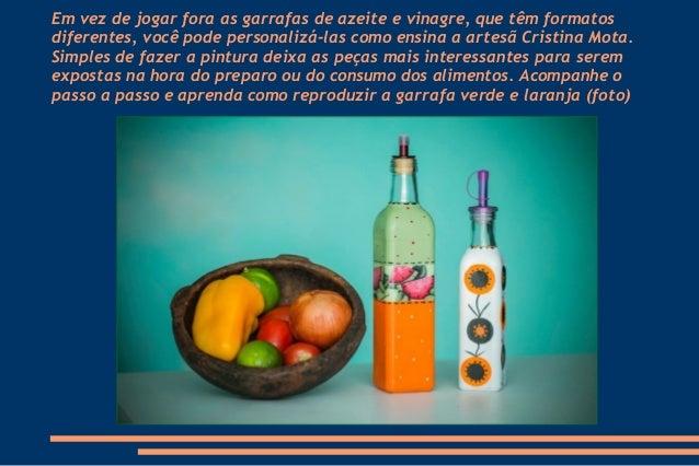 Em vez de jogar fora as garrafas de azeite e vinagre, que têm formatos diferentes, você pode personalizá-las como ensina a...