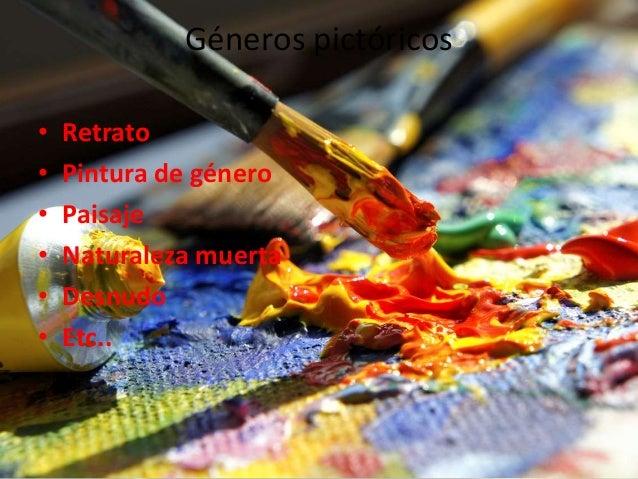 Géneros pictóricos • Retrato • Pintura de género • Paisaje • Naturaleza muerta • Desnudo • Etc..