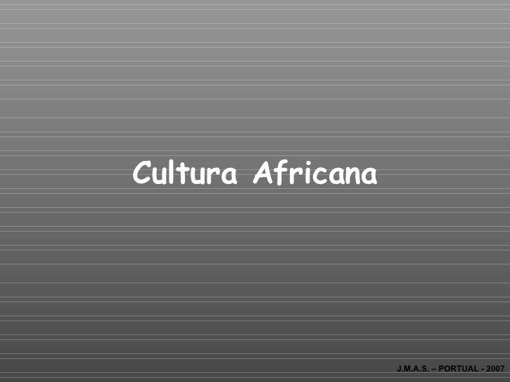 Cultura Africana J.M.A.S. – PORTUAL - 2007