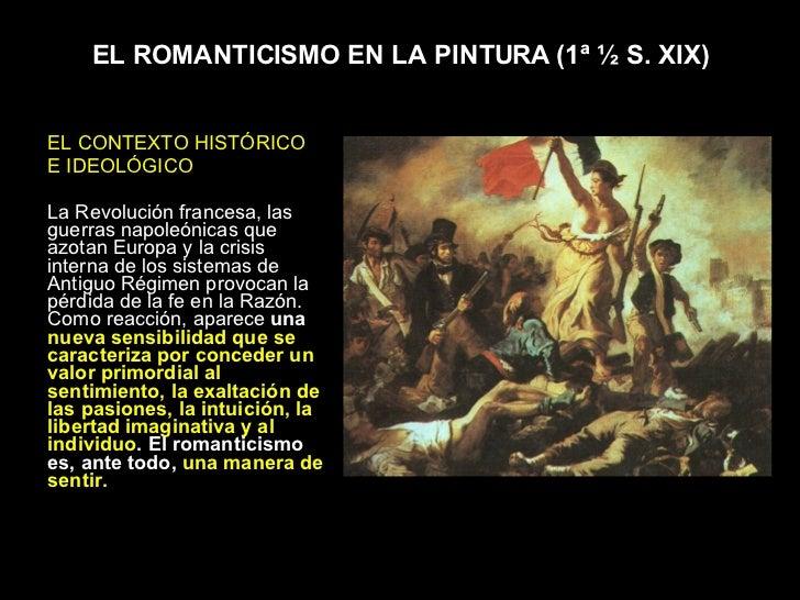 EL ROMANTICISMO EN LA PINTURA (1ª ½ S. XIX) <ul><li>EL CONTEXTO HISTÓRICO </li></ul><ul><li>E IDEOLÓGICO </li></ul><ul><li...