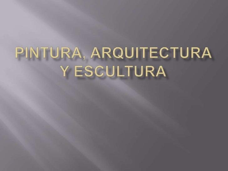 Pintura, arquitectura y escultura<br />
