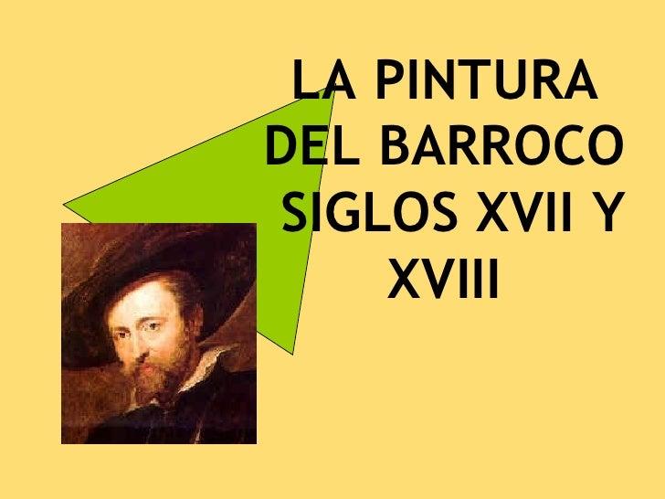 LA PINTURADEL BARROCOSIGLOS XVII Y    XVIII
