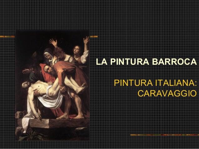 LA PINTURA BARROCA PINTURA ITALIANA: CARAVAGGIO