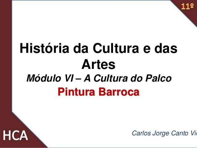 História da Cultura e das Artes Módulo VI – A Cultura do Palco Pintura Barroca Carlos Jorge Canto Vie