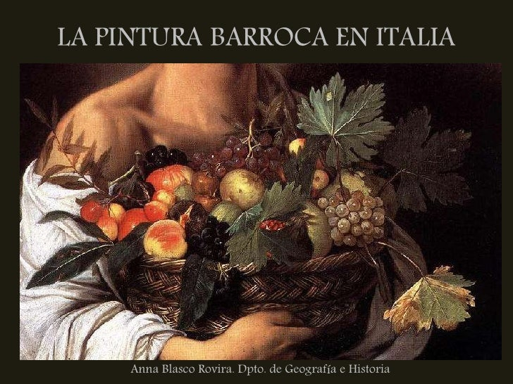 LA PINTURA BARROCA EN ITALIA          Anna Blasco Rovira. Dpto. de Geografía e Historia