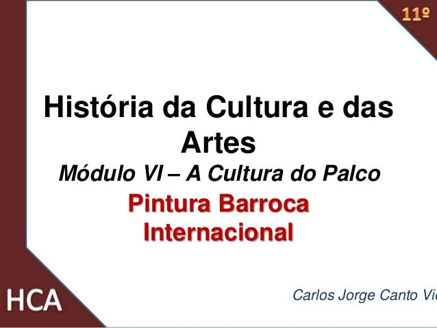 História da Cultura e das Artes Módulo VI – A Cultura do Palco Pintura Barroca Internacional Carlos Jorge Canto Vie