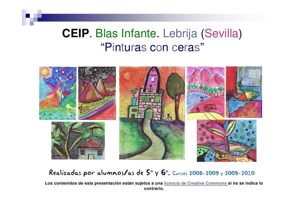 """CEIP. Blas Infante. Lebrija (Sevilla)                """"Pinturas con ceras""""      Realizadas por alumnos/as de 5º y 6º.      ..."""