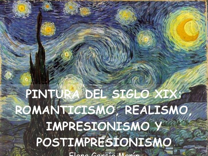 PINTURA DEL SIGLO XIX: ROMANTICISMO, REALISMO, IMPRESIONISMO Y POSTIMPRESIONISMO Elena García Marín