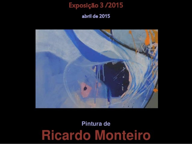 Pintura de Pintura de Ricardo Monteiro Exposição 3 /2015 abril de 2015