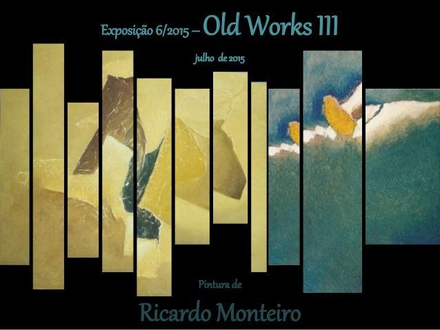Pintura de Pintura de Ricardo Monteiro Exposição 6/2015– Old Works III julho de2015