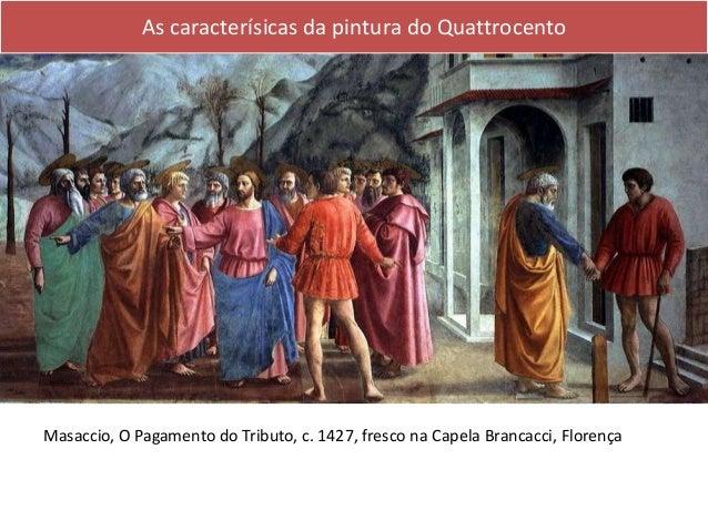 As caracterísicas da pintura do Quattrocento Temas A Trindade com a Virgem, S. João Evangelista e doadores. Masaccio Prima...