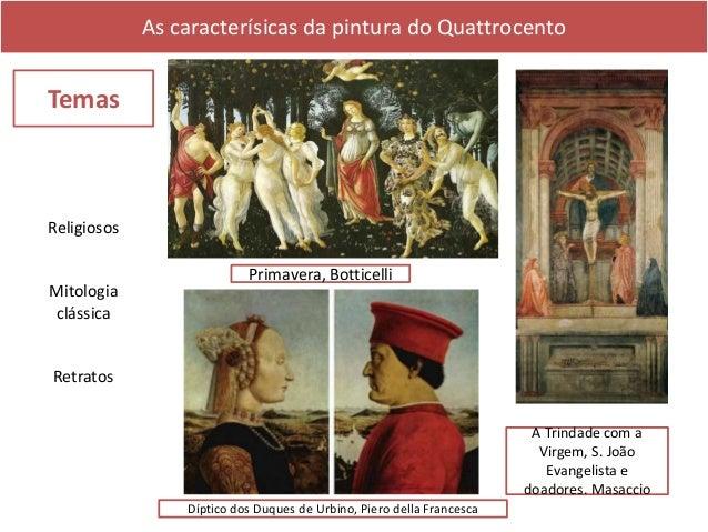 As caracterísicas da pintura do Quattrocento Naturalismo Perspetiva empírica Botticelli, Primavera, c. 1482 Botticelli - P...
