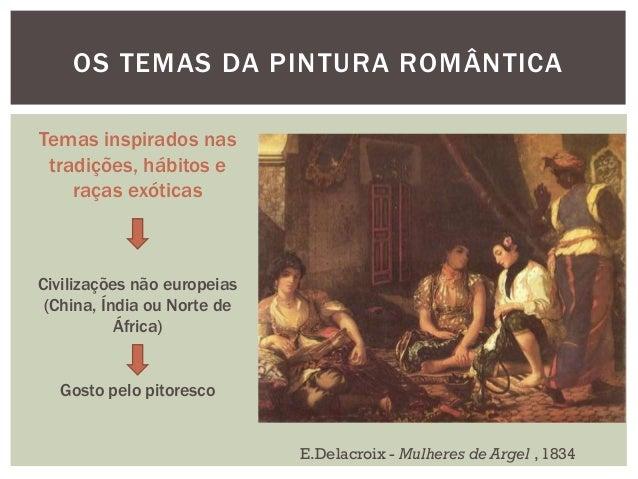 OS TEMAS DA PINTURA ROMÂNTICATemas inspirados nas tradições, hábitos e    raças exóticasCivilizações não europeias (China,...