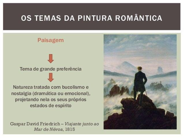 OS TEMAS DA PINTURA ROMÂNTICA             Paisagem    Tema de grande preferência Natureza tratada com bucolismo enostalgia...