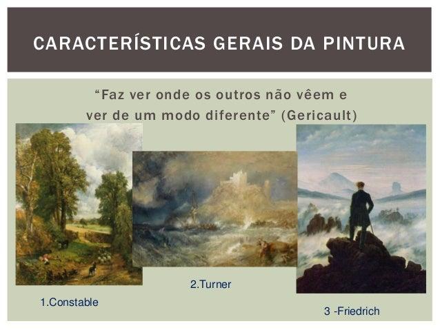 """CARACTERÍSTICAS GERAIS DA PINTURA         """"Faz ver onde os outros não vêem e        ver de um modo diferente"""" (Gericault) ..."""
