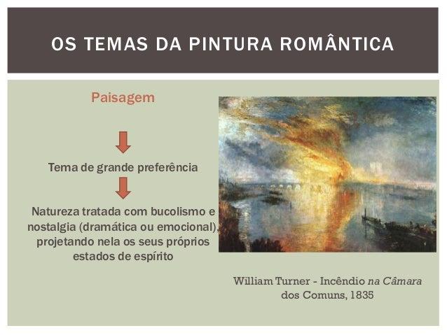 OS TEMAS DA PINTURA ROMÂNTICA           Paisagem   Tema de grande preferência Natureza tratada com bucolismo enostalgia (d...