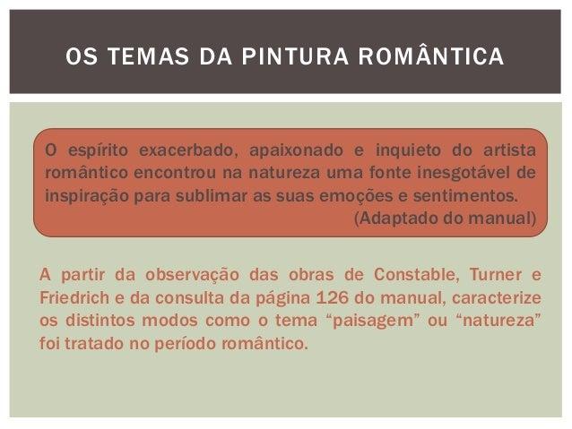 OS TEMAS DA PINTURA ROMÂNTICAO espírito exacerbado, apaixonado e inquieto do artistaromântico encontrou na natureza uma fo...