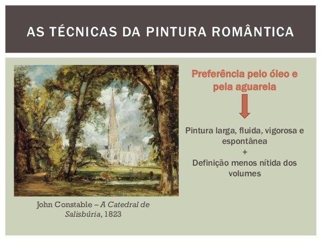 AS TÉCNICAS DA PINTURA ROMÂNTICA                                   Preferência pelo óleo e                                ...