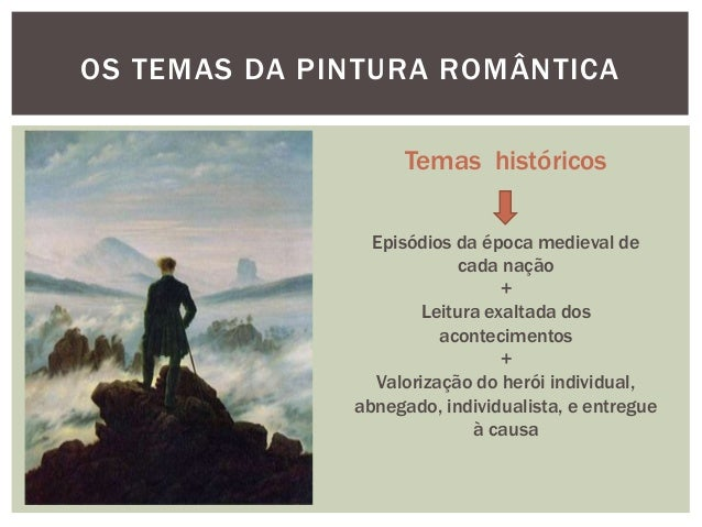 OS TEMAS DA PINTURA ROMÂNTICA                   Temas históricos                Episódios da época medieval de            ...