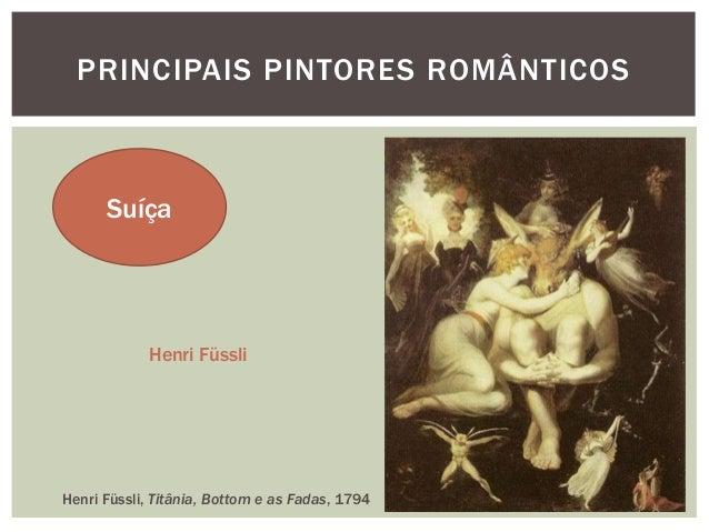 PRINCIPAIS PINTORES ROMÂNTICOS      Suíça            Henri FüssliHenri Füssli, Titânia, Bottom e as Fadas, 1794