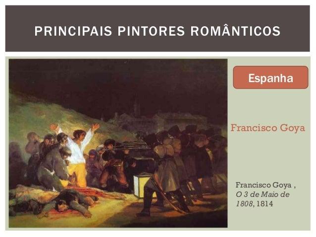 PRINCIPAIS PINTORES ROMÂNTICOS                           Espanha                       Francisco Goya                     ...